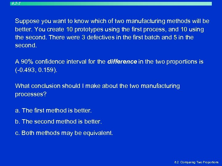 8. 2 -1 Suppose you want to know which of two manufacturing methods will