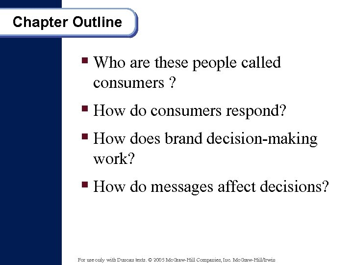 Chapter Outline § Who are these people called consumers ? § How do consumers