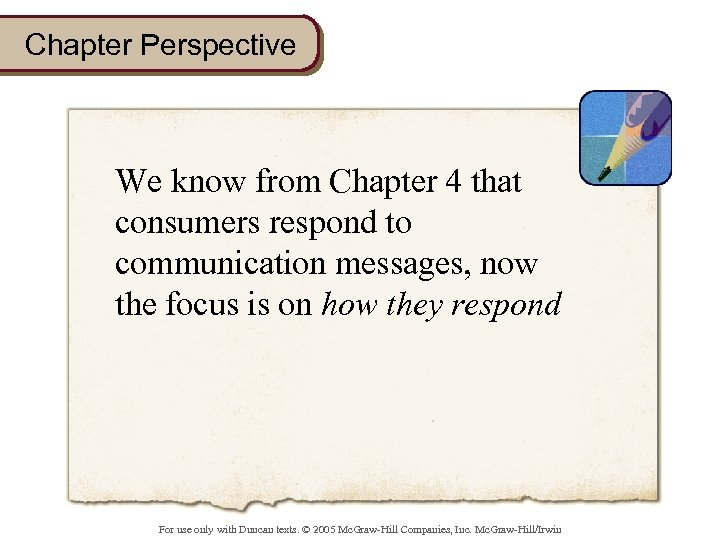 Chapter Perspective We know from Chapter 4 that consumers respond to communication messages, now
