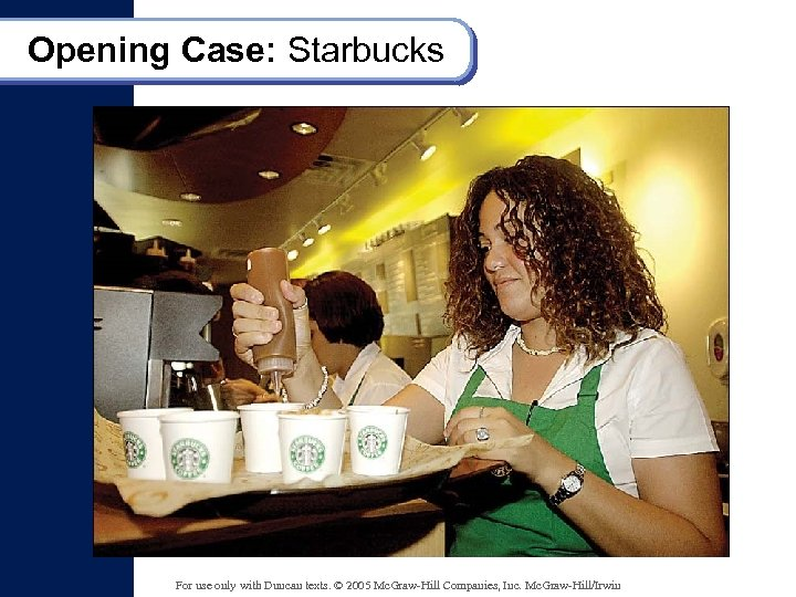 Opening Case: Starbucks For use only with Duncan texts. © 2005 Mc. Graw-Hill Companies,