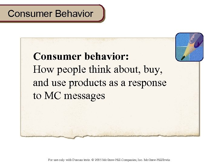 Consumer Behavior Consumer behavior: How people think about, buy, and use products as a