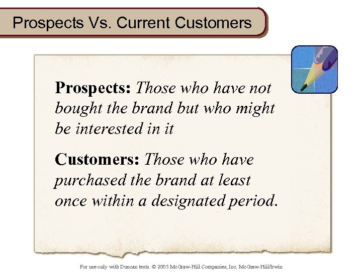 Prospects Vs. Current Customers Prospects: Those who have not bought the brand but who