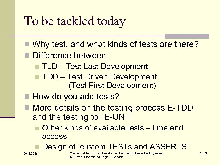 To be tackled today n Why test, and what kinds of tests are there?