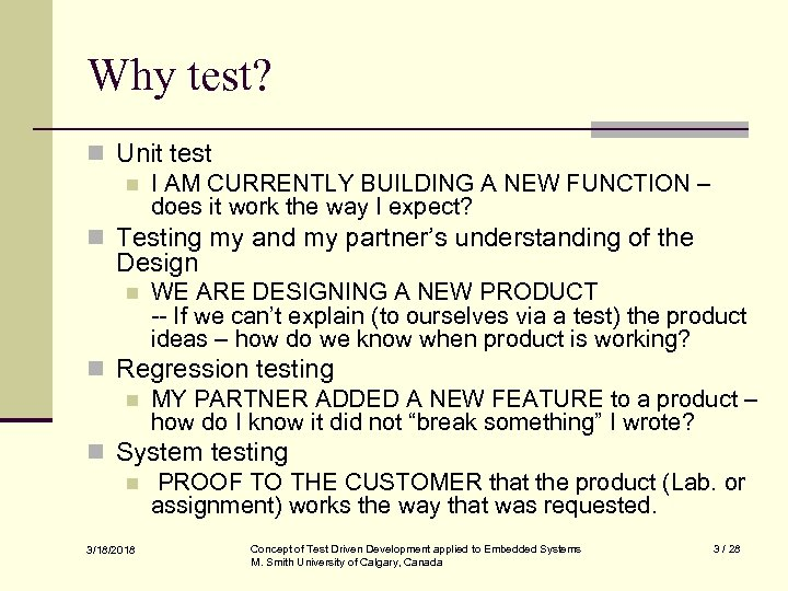 Why test? n Unit test n I AM CURRENTLY BUILDING A NEW FUNCTION –