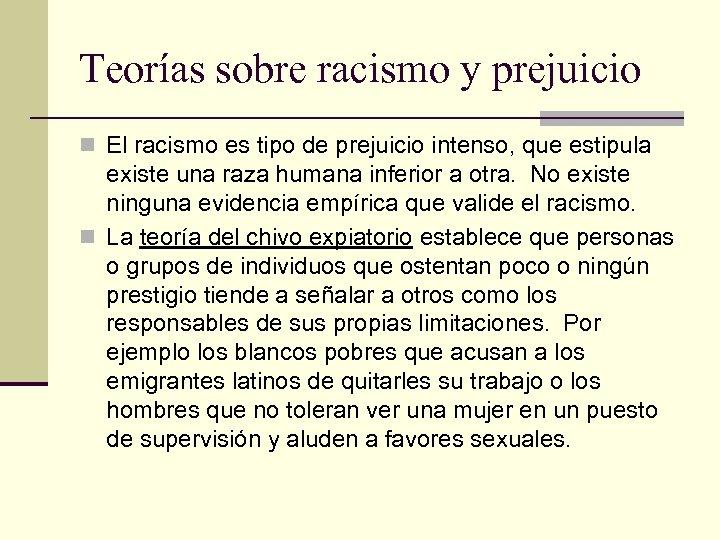 Teorías sobre racismo y prejuicio n El racismo es tipo de prejuicio intenso, que