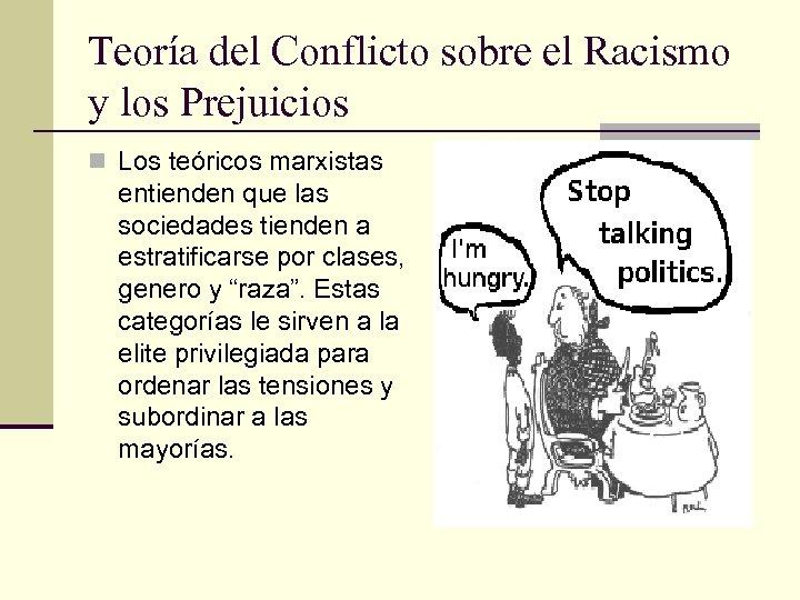 Teoría del Conflicto sobre el Racismo y los Prejuicios n Los teóricos marxistas entienden
