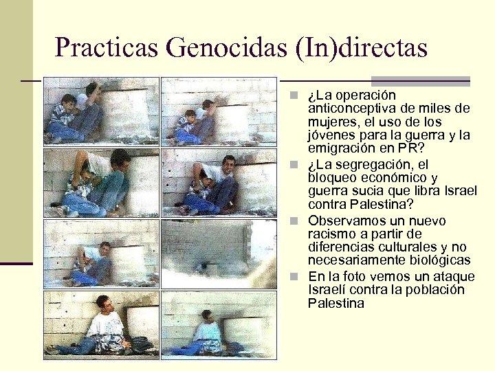 Practicas Genocidas (In)directas n ¿La operación anticonceptiva de miles de mujeres, el uso de
