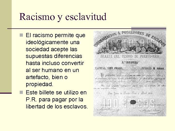 Racismo y esclavitud n El racismo permite que ideológicamente una sociedad acepte las supuestas