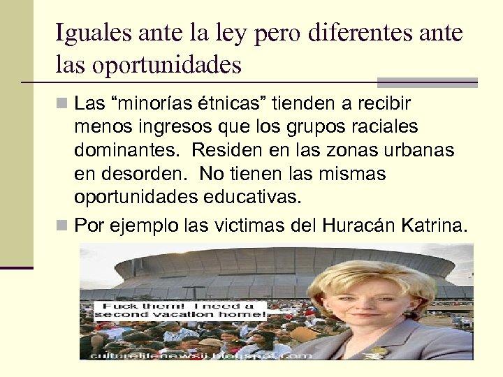 """Iguales ante la ley pero diferentes ante las oportunidades n Las """"minorías étnicas"""" tienden"""