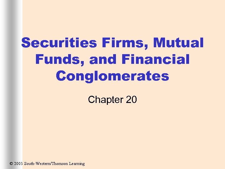Securities Firms, Mutual Funds, and Financial Conglomerates Chapter 20 © 2003 South-Western/Thomson Learning