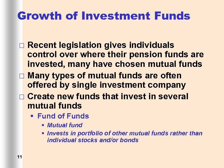 Growth of Investment Funds ¨ ¨ ¨ Recent legislation gives individuals control over where
