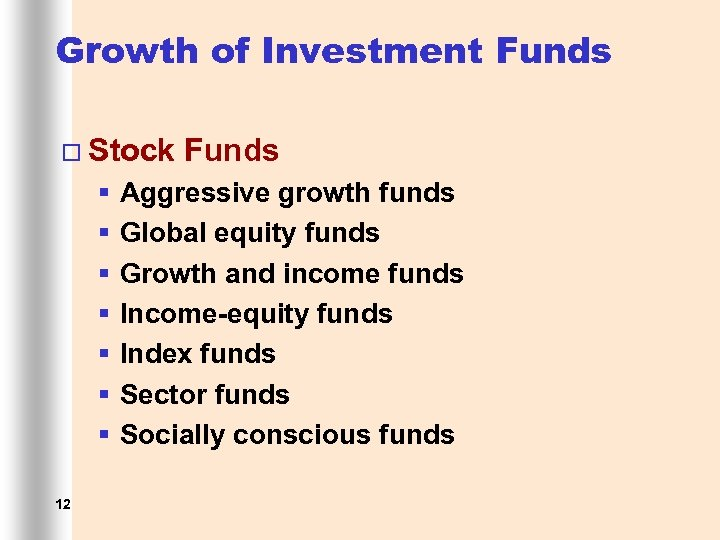 Growth of Investment Funds ¨ Stock § § § § 12 Funds Aggressive growth