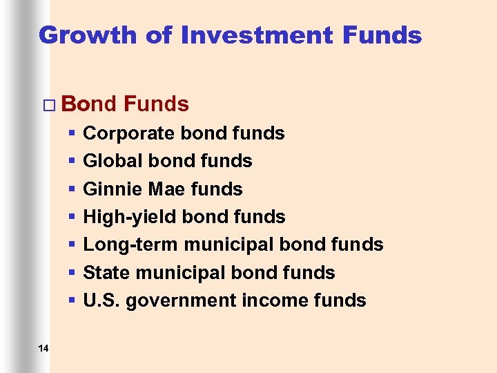Growth of Investment Funds ¨ Bond § § § § 14 Funds Corporate bond