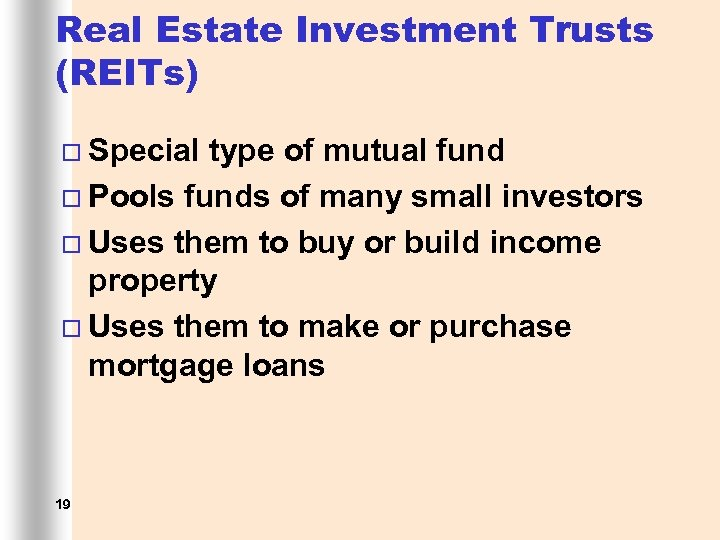 Real Estate Investment Trusts (REITs) ¨ Special type of mutual fund ¨ Pools funds