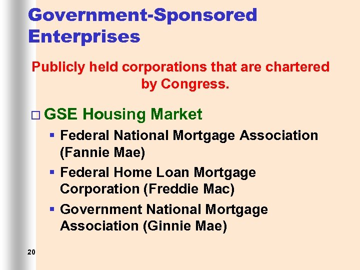 Government-Sponsored Enterprises Publicly held corporations that are chartered by Congress. ¨ GSE Housing Market