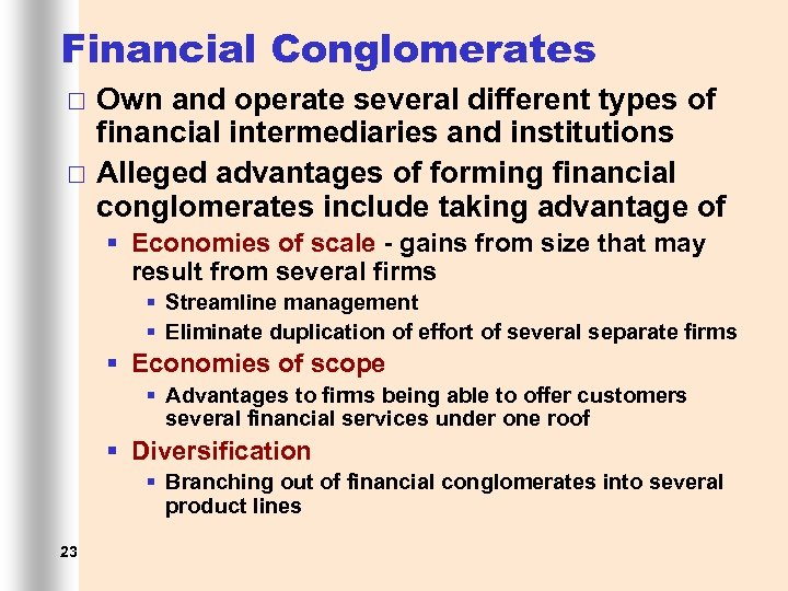 Financial Conglomerates ¨ ¨ Own and operate several different types of financial intermediaries and