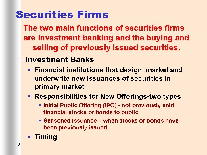 Securities Firms The two main functions of securities firms are investment banking and the