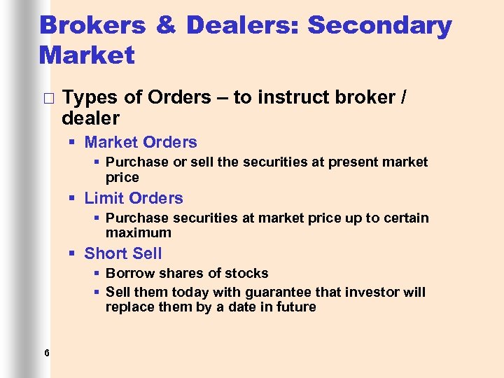 Brokers & Dealers: Secondary Market ¨ Types of Orders – to instruct broker /