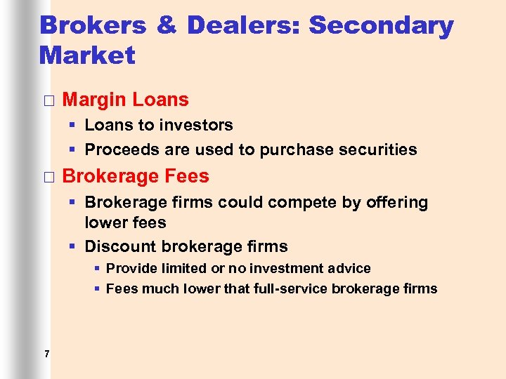 Brokers & Dealers: Secondary Market ¨ Margin Loans § Loans to investors § Proceeds