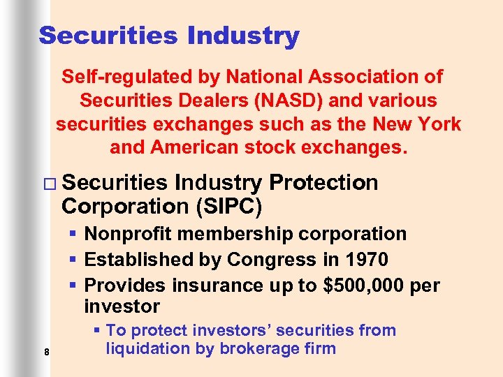 Securities Industry Self-regulated by National Association of Securities Dealers (NASD) and various securities exchanges
