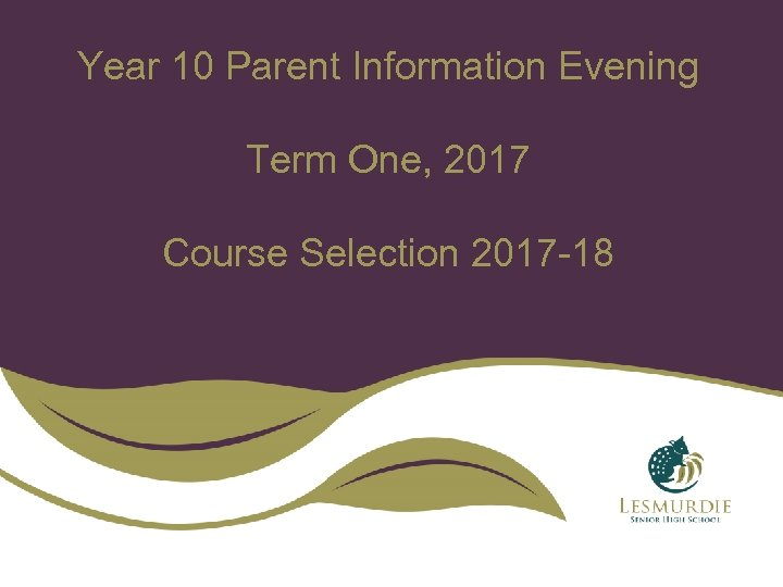 Year 10 Parent Information Evening Term One, 2017 Course Selection 2017 -18