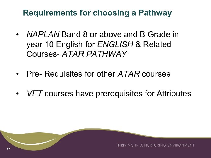 Requirements for choosing a Pathway • NAPLAN Band 8 or above and B Grade