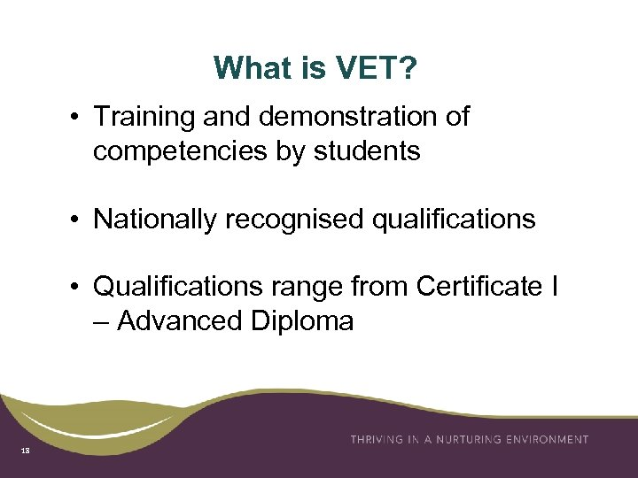 What is VET? • Training and demonstration of competencies by students • Nationally recognised