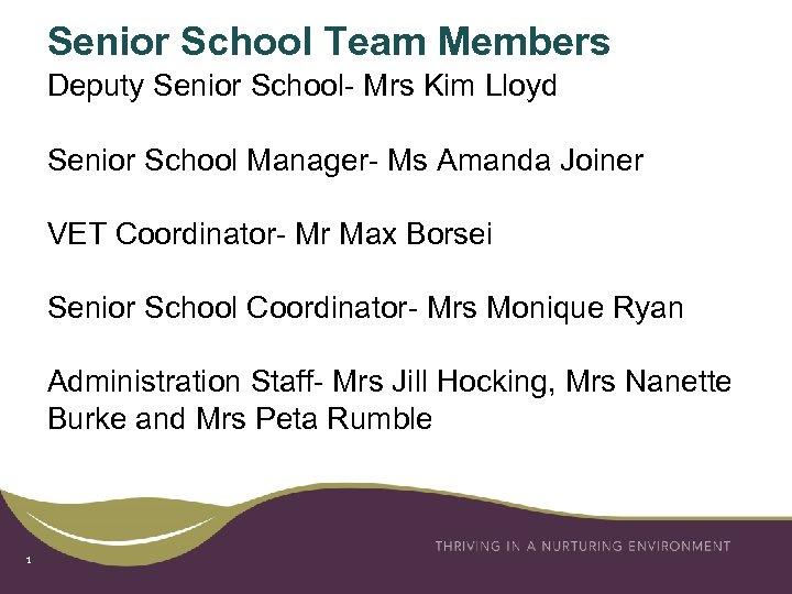 Senior School Team Members Deputy Senior School- Mrs Kim Lloyd Senior School Manager- Ms
