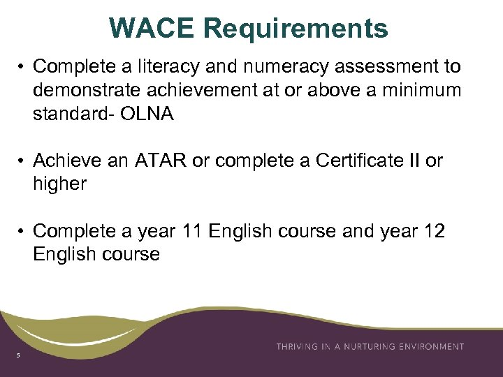 WACE Requirements • Complete a literacy and numeracy assessment to demonstrate achievement at or