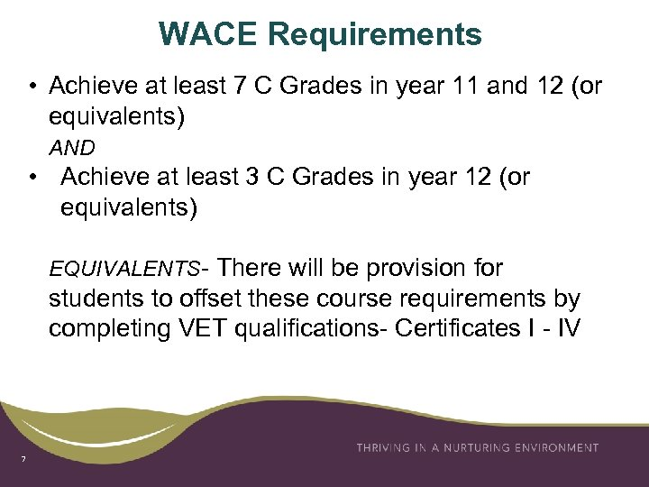 WACE Requirements • Achieve at least 7 C Grades in year 11 and 12