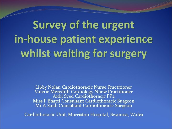 Survey of the urgent in-house patient experience whilst waiting for surgery Libby Nolan Cardiothoracic