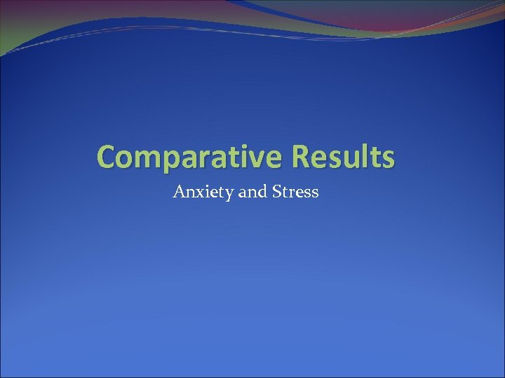 Comparative Results Anxiety and Stress