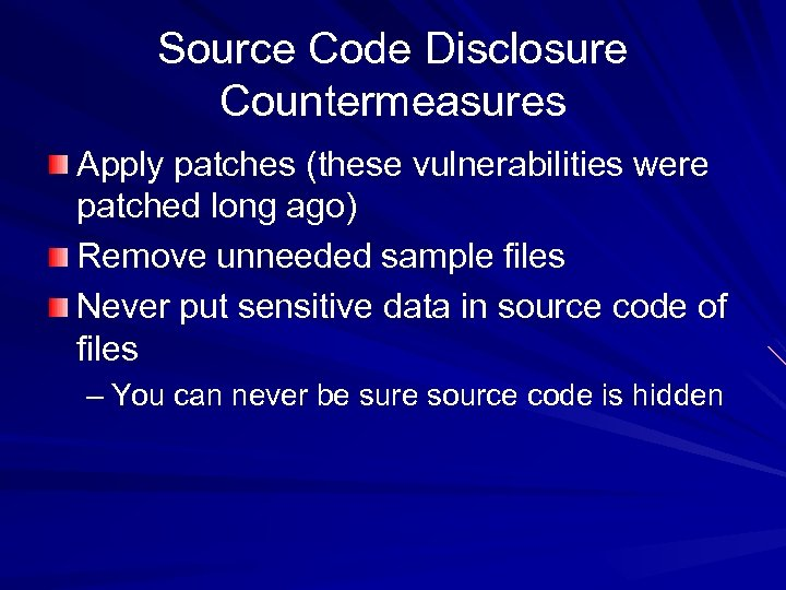 Source Code Disclosure Countermeasures Apply patches (these vulnerabilities were patched long ago) Remove unneeded