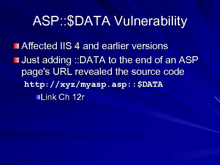 ASP: : $DATA Vulnerability Affected IIS 4 and earlier versions Just adding : :