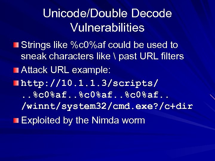 Unicode/Double Decode Vulnerabilities Strings like %c 0%af could be used to sneak characters like