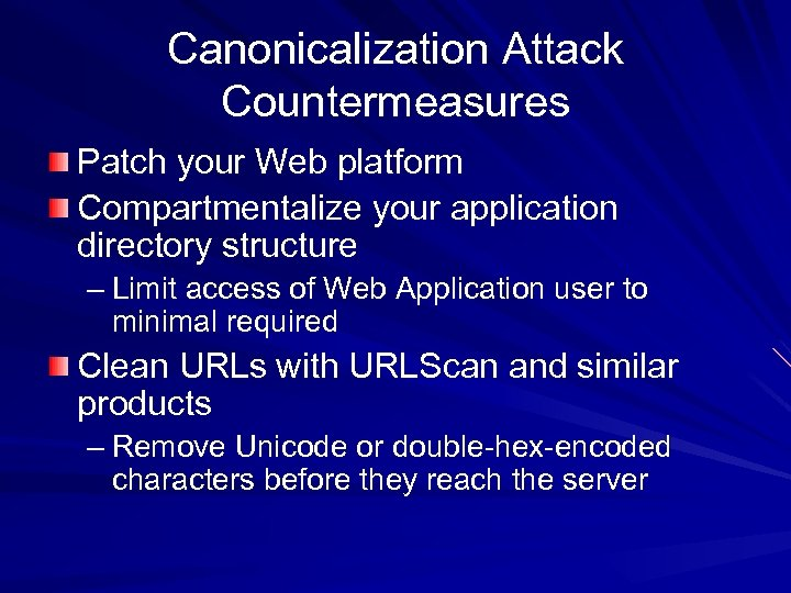 Canonicalization Attack Countermeasures Patch your Web platform Compartmentalize your application directory structure – Limit