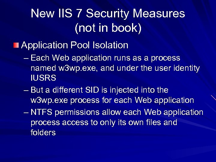 New IIS 7 Security Measures (not in book) Application Pool Isolation – Each Web