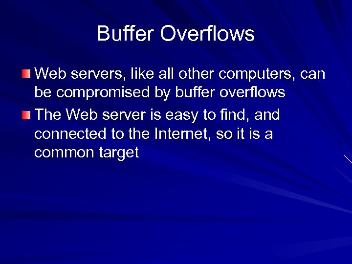 Buffer Overflows Web servers, like all other computers, can be compromised by buffer overflows