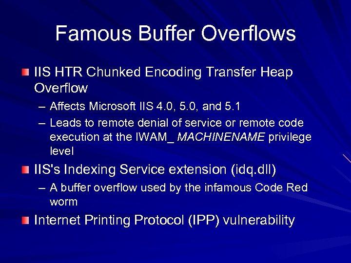 Famous Buffer Overflows IIS HTR Chunked Encoding Transfer Heap Overflow – Affects Microsoft IIS