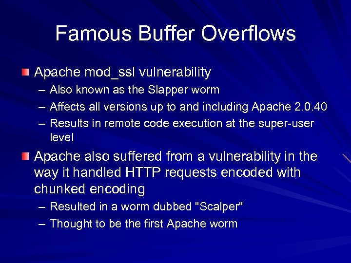Famous Buffer Overflows Apache mod_ssl vulnerability – Also known as the Slapper worm –