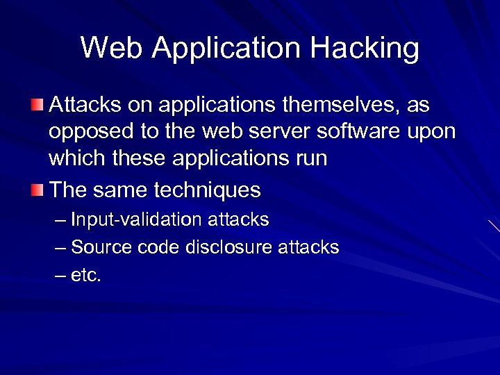 Web Application Hacking Attacks on applications themselves, as opposed to the web server software