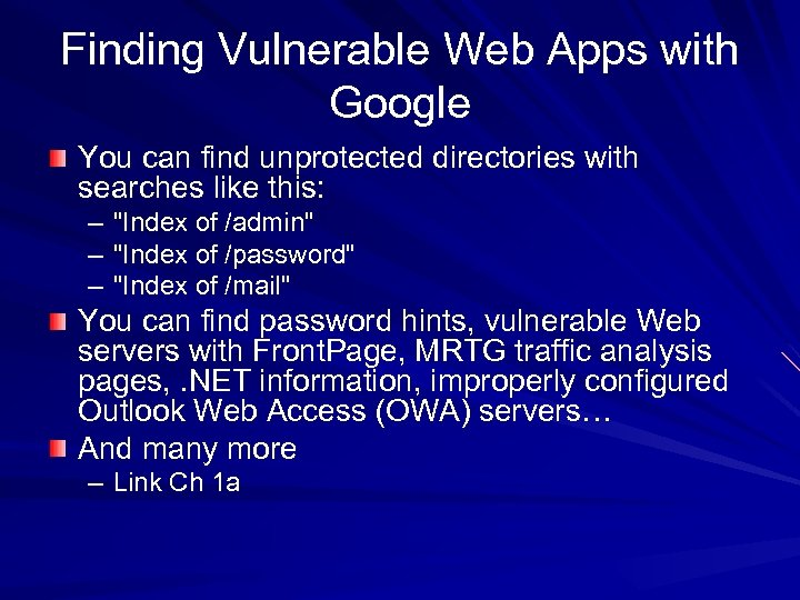 Finding Vulnerable Web Apps with Google You can find unprotected directories with searches like