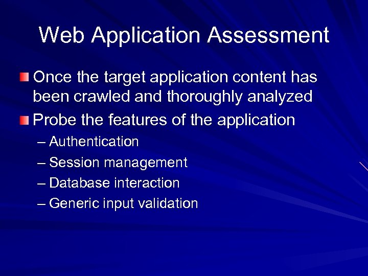 Web Application Assessment Once the target application content has been crawled and thoroughly analyzed