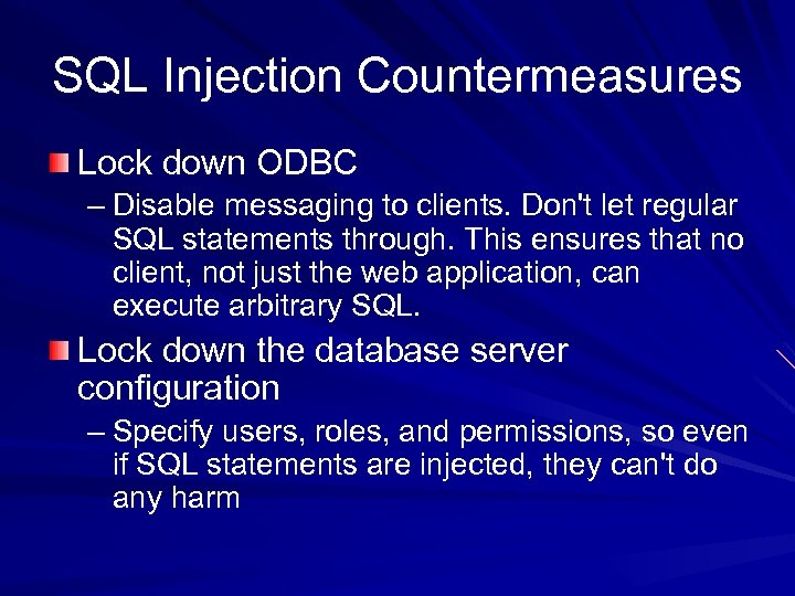 SQL Injection Countermeasures Lock down ODBC – Disable messaging to clients. Don't let regular