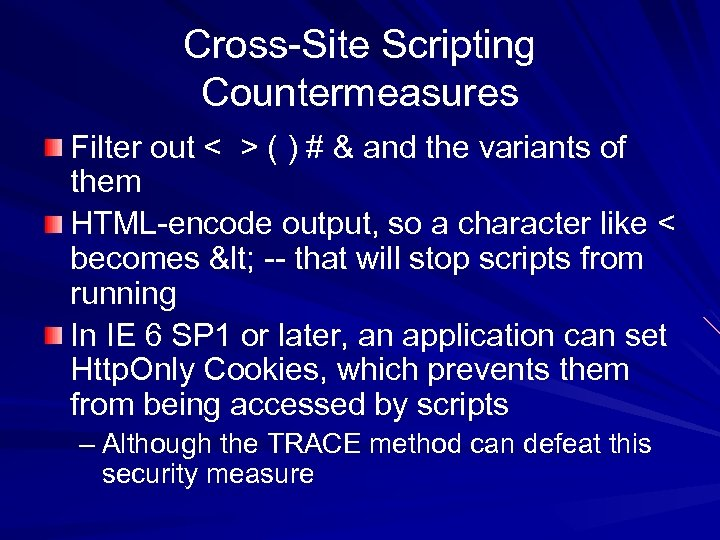 Cross-Site Scripting Countermeasures Filter out < > ( ) # & and the variants