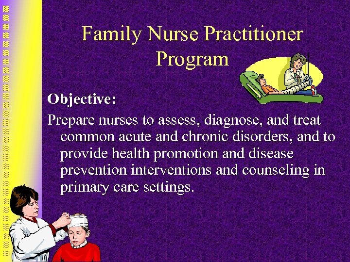 Family Nurse Practitioner Program Objective: Prepare nurses to assess, diagnose, and treat common acute