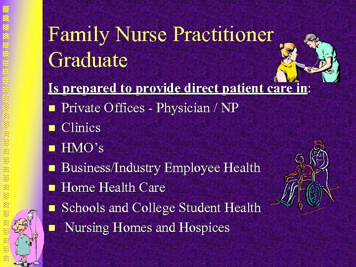 Family Nurse Practitioner Graduate Is prepared to provide direct patient care in: n Private