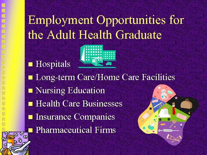 Employment Opportunities for the Adult Health Graduate Hospitals n Long-term Care/Home Care Facilities n