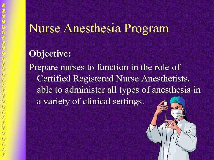 Nurse Anesthesia Program Objective: Prepare nurses to function in the role of Certified Registered