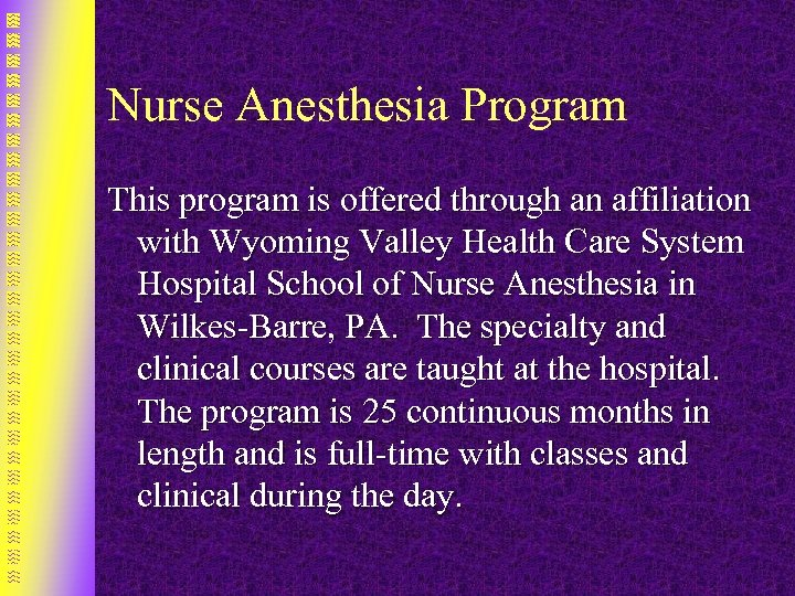 Nurse Anesthesia Program This program is offered through an affiliation with Wyoming Valley Health